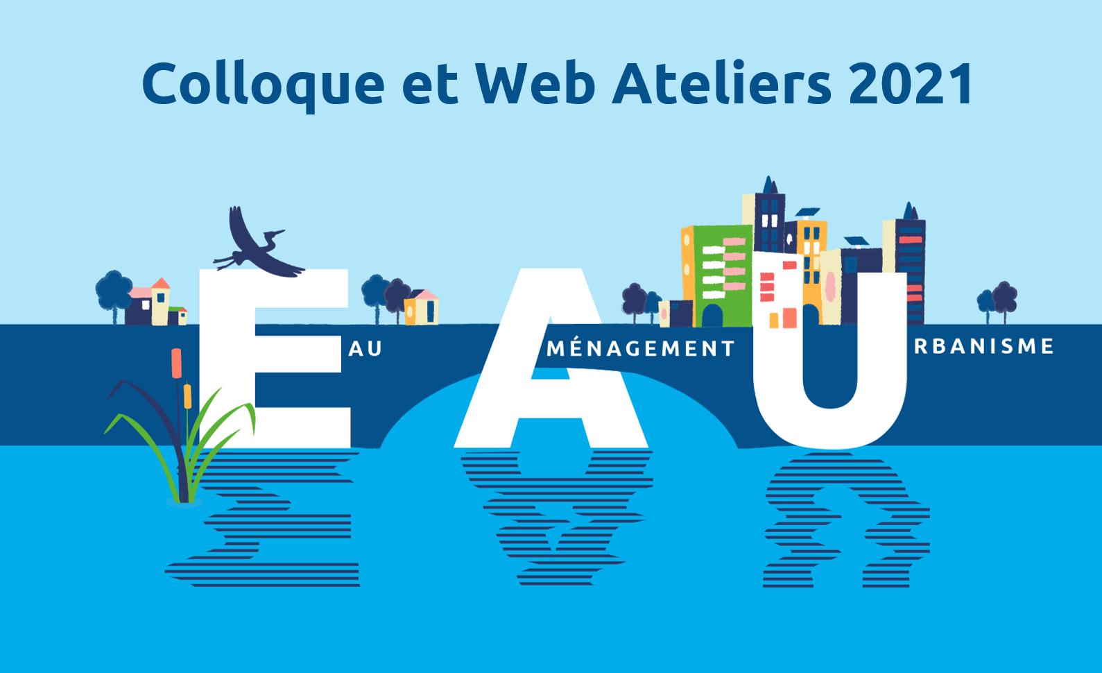 Colloque et Web Ateliers 2021 – E.A.U : Eau, Aménagement et Urbanisme