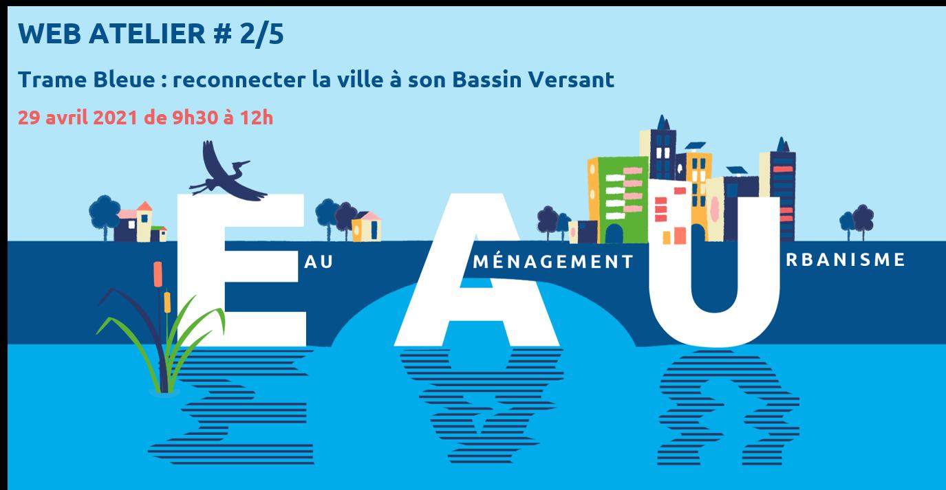 Web Atelier # 2/5 – Trame bleue : reconnecter la ville à son bassin versant